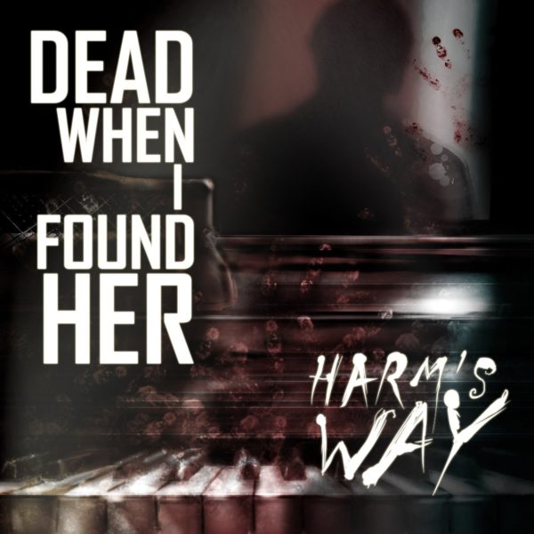 Dead When I Found Her – Harm's Way