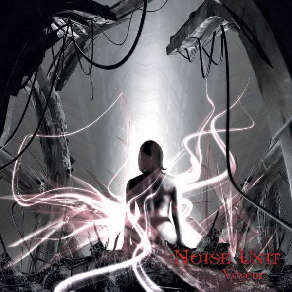 Noise Unit – Voyeur