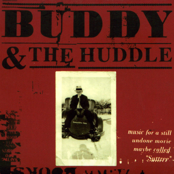 Buddy & The Huddle – Music for a still undone movie maybe called Suttree