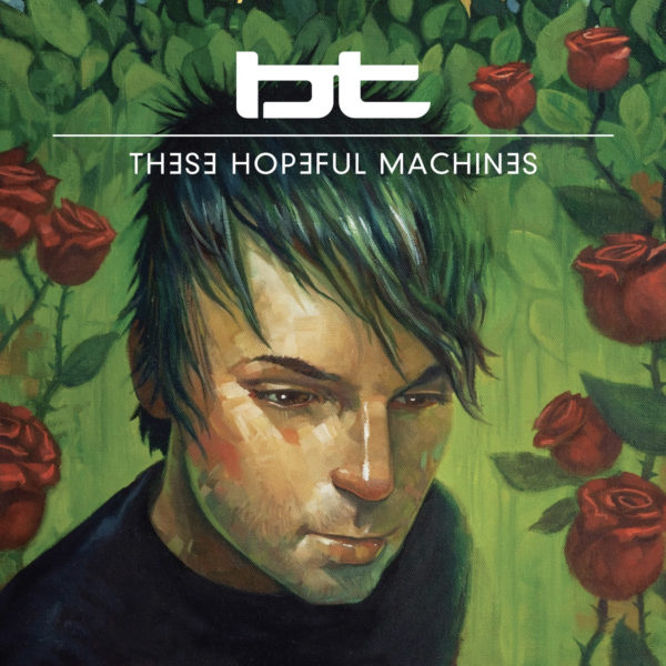 BT – These Hopeful Machines