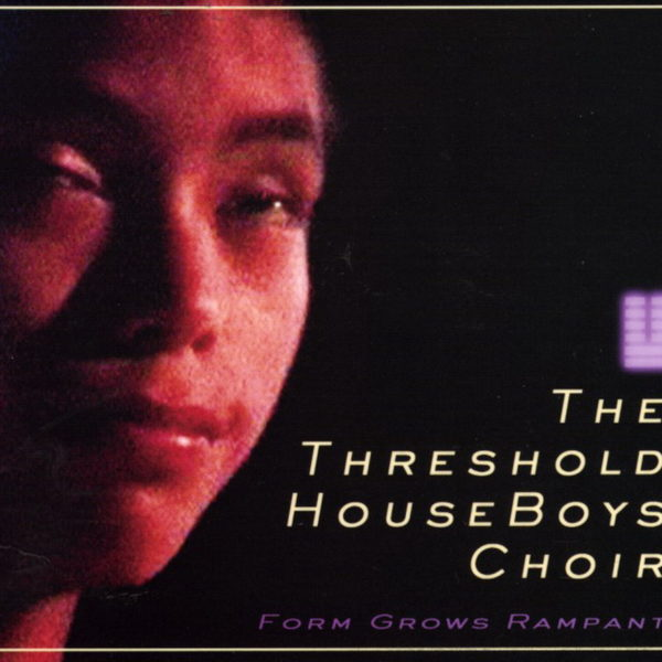 The Threshold HouseBoys Choir – Form Grows Rampant