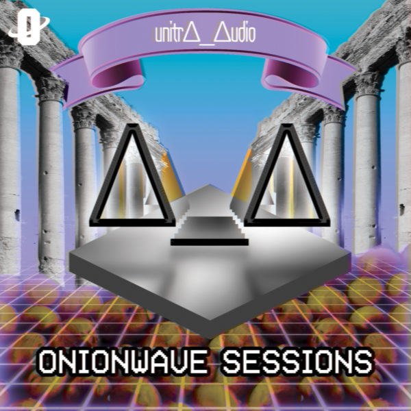 unitr∆_∆udio – ONIONWAVE SESSIONS