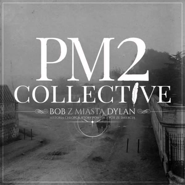 PM2 Collective – Bob z miasta Dylan