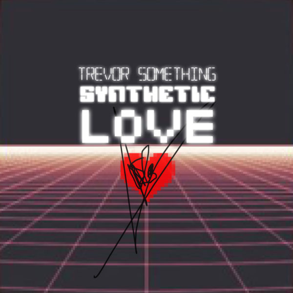 Trevor Something – Synthetic Love