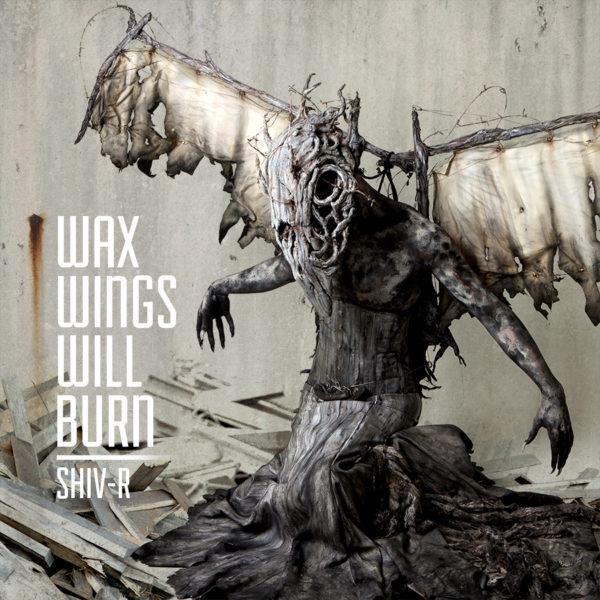 Shiv-R – Wax Wings Will Burn
