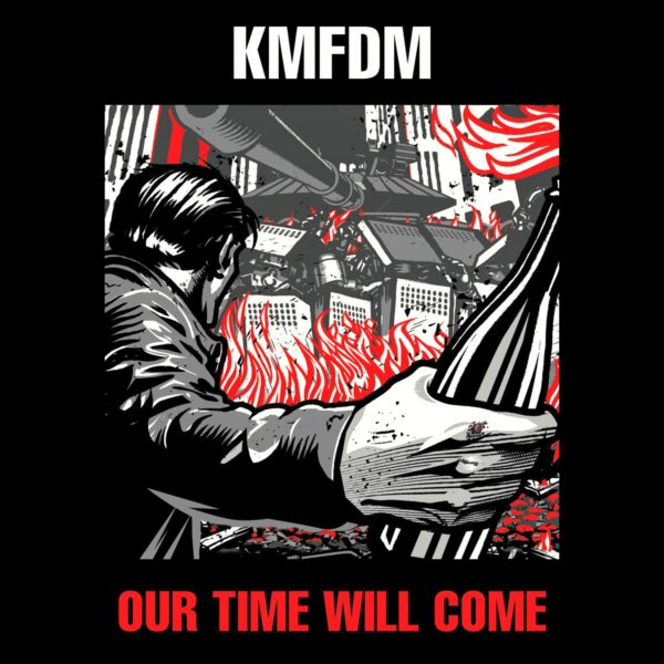 KMFDM – Our Time Will Come